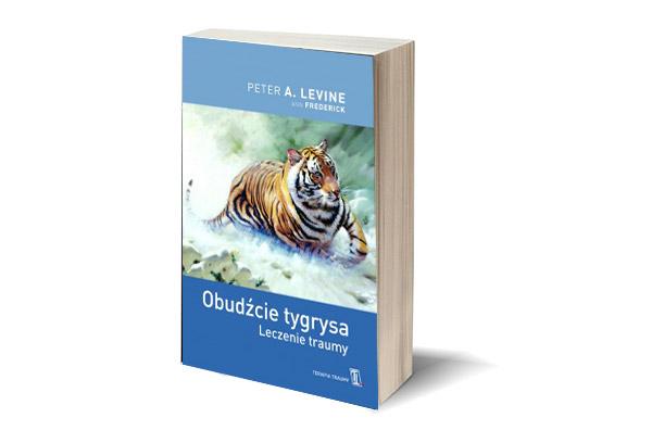"""Peter A. Levine """"Obudźcie tygrysa. Leczenie traumy"""""""