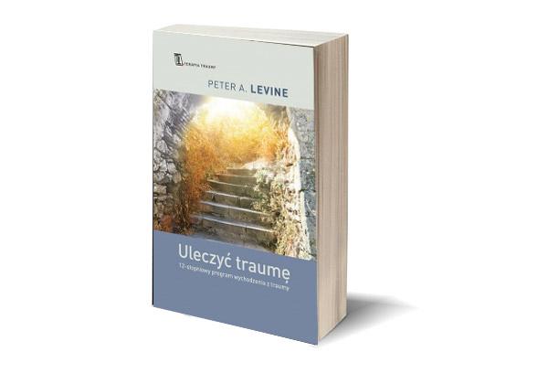 """Peter A. Levine """"Uleczyć traumę"""""""